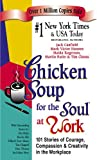 Hansen, Mark Victor: Chicken Soup for the Soul at Work: 101 Stories of Courage, Compassion and Creativity in the Workplace