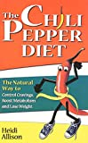 Allison, Heidi: The Chili Pepper Diet: The Natural Way to Control Cravings, Boost Metabolism and Lose Weight