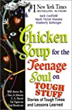 Canfield, Jack L.: Chicken Soup for the Teenage Soul on Tough Stuff: Stories of Tough Times and Lessons Learned