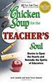 Chicken Soup for the Teachers Soul Stories to Open the Hearts and Rekindle the