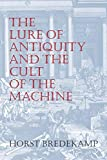 Bredekamp, Horst: The Lure of Antiquity and the Cult of the Machine: The Kunstkammer and the Evolution of Nature, Art, and Technology