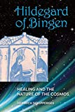 Schipperges, Heinrich: Hildegard of Bingen: Healing and the Nature of the Cosmos