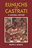 Scholz, Piotr O.: Eunuchs and Castrati: A Cultural History