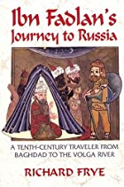 Ibn Fadlan's Journey To Russia by Ahmad ibn…