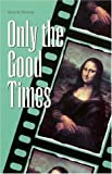 Bruce-Novoa: Only the Good Times