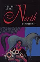 Centaur of the North: Stories by Wendell…
