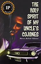 The Holy Spirit of My Uncle's Cojones: A…