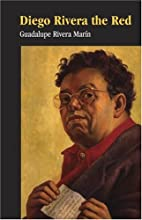Diego Rivera the Red by Guadalupe Rivera…