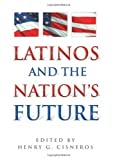 Henry G. Cisneros: Latinos and the Nation's Future