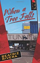 When a Tree Falls by Beatriz Rivera