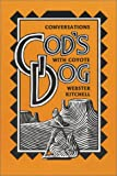 Webster Kitchell: God's Dog: Conversations With Coyote