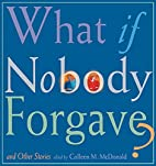What If Nobody Forgave and Other Stories by…