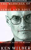 Wilber, Ken: The Marriage of Sense and Soul: Integrating Science and Religion