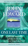 Edward, John: One Last Time: A Psychic Medium Speaks to Those We Have Loved and Lost