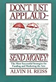 Reiss, Alvin H.: Don't Just Applaud-Send Money!: The Most Successful Strategies for Funding and Marketing the Arts
