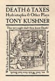 Kushner, Tony: Death and Taxes: Hydriotaphia and Other Plays