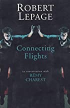 Robert Lepage: Connecting Flights by Robert…