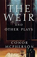 The Weir and Other Plays by Conor McPherson