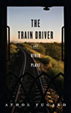 The Train Driver and Other Plays by Athol…