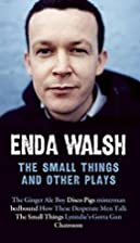 The Small Things and Other Plays by Enda…