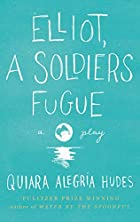 Elliot, A Soldier's Fugue by Quiara Alegria…