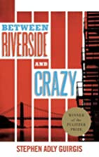 Between Riverside and Crazy by Stephen Adly…