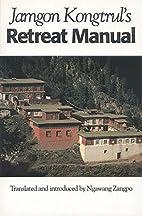 Jamgon Kongtrul's Retreat Manual by Jamgon…