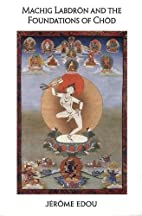Machig Labdron & the Foundations of Chod by…