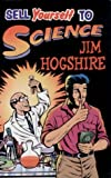 Hogshire, Jim: Sell Yourself to Science: The Complete Guide to Selling Your Organs, Body Fluids, Bodily Functions and Being a Human Guinea Pig