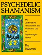 Psychedelic Shamanism: The Cultivation,…