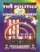 The Politics of Consciousness by Steve Kubby