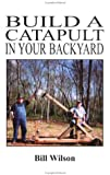 Wilson, Bill: Build a Catapult in Your Backyard (Pirates Business)