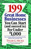 Hicks, Tyler Gregory: 199 Great Home Businesses You Can Start