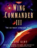 Kent, Steven L.: Wing Commander Vol. III : The Ulitmate Strategy Guide