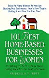 Huff, Priscilla Y.: 101 Best Home-Based Businesses for Women: Everything You Need to Know about Getting Started on the Road to Success