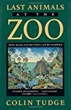 Tudge, Colin: The Last Animals at the Zoo : How Mass Extinction Can Be Stopped
