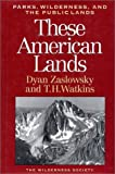 Zaslowsky, Dyan: These American Lands: Parks, Wilderness, and the Public Lands