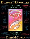 McGowan, Christopher: Diatoms to Dinosaurs: The Size and Scale of Living Things