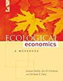 Farley, Joshua: Ecological Economics: A Workbook for Problem-Based Learning