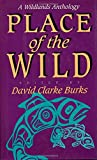 Burks, David C.: Place of the Wild : A Wildlands Anthology