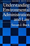 Buck, Susan J.: Understanding Environmental Administration and Law