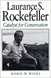 Winks, Robin W.: Laurance S. Rockefeller: Catalyst for Conservation
