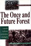 Sauer, Leslie Jones: The Once and Future Forest: A Guide to Forest Restoration Strategies