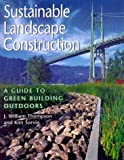 Thompson, J. William: Sustainable Landscape Construction : A Guide to Green Building Outdoors
