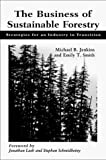 Jenkins, Michael: The Business of Sustainable Forestry: Strategies For An Industry In Transition