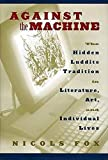 Fox, Nicols: Against the Machine: The Hidden Luddite Tradition in Literature, Art, and Individual Lives