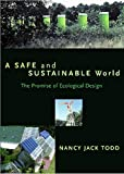 Todd, Nancy Jack: A Safe And Sustainable World: The Promise Of Ecological Design