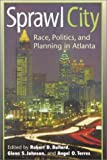 Bullard, Robert D.: Sprawl City: Race, Politics, & Planning in Atlanta
