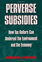 Perverse Subsidies: How Tax Dollars Can…