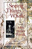 John Wesley Powell: Seeing Things Whole: The Essential John Wesley Powell (Pioneers of Conservation)